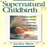 Supernatural Childbirth | Jackie Mize