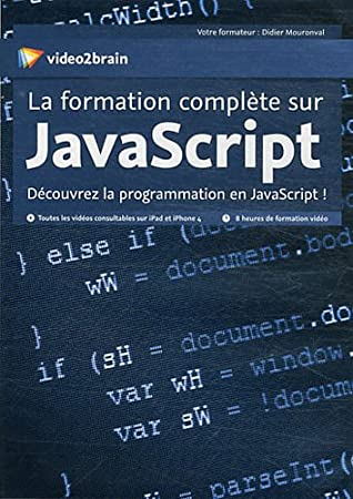 La formation complte sur JavaScript - Découvre la programmation en JavaScript !  (Didier Mouronval)