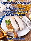 Bayerisches Kochbuch: Die beliebtesten bayerischen Rezepte zum Nachkochen