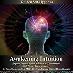 Awakening Intuition Guided Self-Hynosis: Expand Psychic Vision, Wisdom, and Discernment with Bonus Drum Journey | Anna Thompson