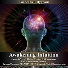 Awakening Intuition Guided Self-Hynosis: Expand Psychic Vision, Wisdom, and Discernment with Bonus Drum Journey Audiobook by Anna Thompson Narrated by Anna Thompson