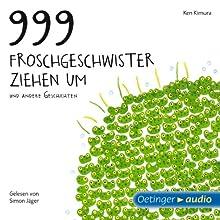 999 Froschgeschwister ziehen um und andere Geschichten (       ungekürzt) von Ken Kimura Gesprochen von: Simon Jäger