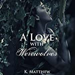 A Love with Werewolves: A Month with Werewolves, Book 6 | K. Matthew