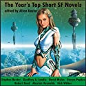 The Year's Top Short SF Novels (       UNABRIDGED) by Stephen Baxter, Geoffrey A. Landis, David Moles, Steven Popkes, Robert Reed, Alastair Reynolds, Rick Wilber, Allan Kaster (editor) Narrated by Tom Dheere, Adam Epstein, Nicola Barber