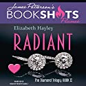 Radiant: The Diamond Trilogy, Book 2 Audiobook by Elizabeth Hayley, James Patterson - foreword Narrated by Kristin Kalbli