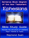 Holy Bible - Ephesians - Sentence Block Diagram Method of the New Testament Holy Bible - Structure & Themes (Bible Study Guide)