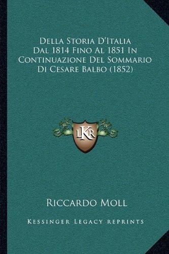 Della Storia D'Italia Dal 1814 Fino Al 1851 in Continuazione del Sommario Di Cesare Balbo (1852)