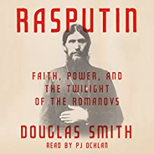 Rasputin: Faith, Power, and the Twilight of the Romanovs   Livre audio Auteur(s) : Douglas Smith Narrateur(s) : PJ Ochlan