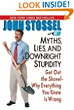 Myths, Lies and Downright Stupidity: Get Out the Shovel - Why Everything You Know is Wrong