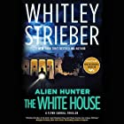 Alien Hunter: The White House: Flynn Carroll, Book 3 Audiobook by Whitley Strieber Narrated by Christian Rummel