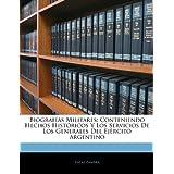 Biografías Militares: Conteniendo Hechos Históricos Y Los Servicios De Los Generales Del Ejército Argentino