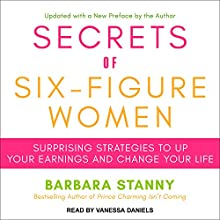 Secrets of Six-Figure Women: Surprising Strategies to up Your Earnings and Change Your Life Audiobook by Barbara Stanny Narrated by Vanessa Daniels