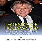 Legends of Hollywood: The Life and Legacy of Roman Polanski Hörbuch von  Charles River Editors Gesprochen von: Dan Gallagher