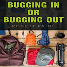 Bugging In or Bugging Out? (       UNABRIDGED) by Robert Paine Narrated by Don Baarns