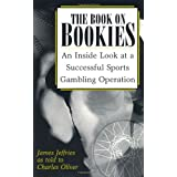 The Book On Bookies: An Inside Look At A Successful Sports Gambling Operation ~ James Jeffries