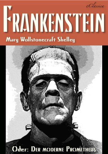 Mary Shelley - FRANKENSTEIN (oder: Der moderne Prometheus)