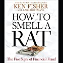 How to Smell a Rat: The Five Signs of Financial Fraud (       UNABRIDGED) by Ken Fisher, Lara W. Hoffmans Narrated by Scott Thomsen