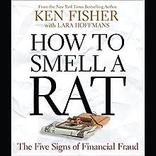 How to Smell a Rat: The Five Signs of Financial Fraud   Livre audio Auteur(s) : Ken Fisher, Lara W. Hoffmans Narrateur(s) : Scott Thomsen