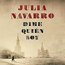 Dime Quién Soy (       UNABRIDGED) by Julia Navarro Narrated by Daniel Albiac, María Belén Roca