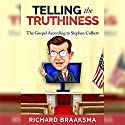 Telling the Truthiness: The Gospel According to Stephen Colbert Audiobook by Richard James Braaksma Narrated by Richard Braaksma