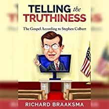 Telling the Truthiness: The Gospel According to Stephen Colbert (       UNABRIDGED) by Richard James Braaksma Narrated by Richard Braaksma