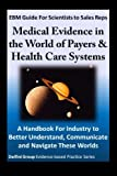 img - for EBM Guide For Scientists to Sales Reps: Medical Evidence in the World of Payers & Health Care Systems-A Handbook For Industry to Better Understand, Communicate and Navigate These Worlds book / textbook / text book