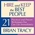 Hire and Keep the Best People: 21 Practical and Proven Techniques You Can Use Immediately