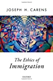 "Joseph Carens, ""The Ethics of Immigration"" (Oxford UP, 2013)"