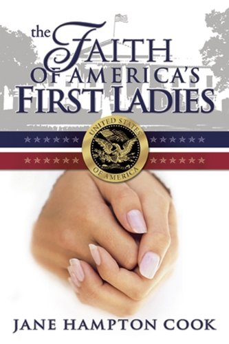 The Faith of America's First Ladies, Cook, Jane Hampton
