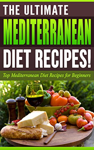 MEDITERRANEAN DIET: The Ultimate MEDITERRANEAN Diet Recipes!: Top Mediterranean Diet Recipes for Beginners by Life Changing Diets