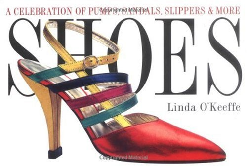 Shoes: A Celebration of Pumps, Sandals, Slippers & More