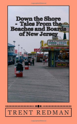 Down The Shore - Tales From The Beaches And Boards Of New Jersey: A Memoir Of The Jersey Shore