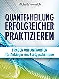 Quantenheilung erfolgreicher praktizieren: 80 Fragen und Antworten f�r Anf�nger und Fortgeschrittene