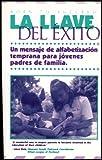 La Llave Del Exito: Un Mensaje De Alfabetizacion Temprana Para Jovenes Padres De Familia (The Key to Success: A Message of Early Literacy For Young Parents) [Spanish Version]