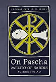 """On Pascha: With the Fragments of Melito and Other Material Related to the Quartodecimans (St. Vladimir's Seminary Press """"Popular Patristics"""" ... Seminary Press """"Popular Patristics"""" Series)"""
