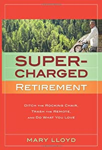 Supercharged Retirement: Ditch the Rocking Chair, Trash the Remote, and Do What You Love by Hankfritz Press