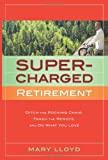 img - for Supercharged Retirement: Ditch the Rocking Chair, Trash the Remote, and Do What You Love book / textbook / text book