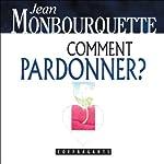 Comment pardonner ? | Jean Monbourquette