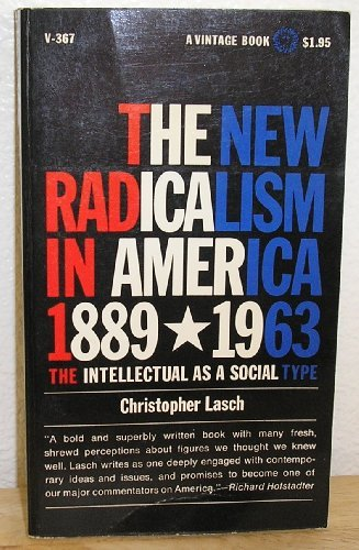 The New Radicalism In America, 1889-1963: The Intellectual as a Social Type, LASCH, Christopher