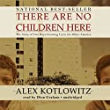 There Are No Children Here: The Story of Two Boys Growing Up in the Other America (       UNABRIDGED) by Alex Kotlowitz Narrated by Dion Graham