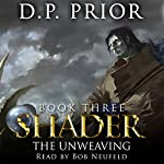 The Unweaving: Shader Series, Book 3 | D.P. Prior