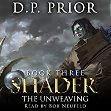 The Unweaving: Shader Series, Book 3 (       UNABRIDGED) by D.P. Prior Narrated by Bob Neufeld