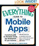 The Everything Guide to Mobile Apps:...
