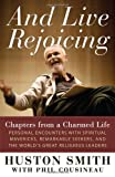 And Live Rejoicing: Chapters from a Charmed Life — Personal Encounters with Spiritual Mavericks, Remarkable Seekers, and the Worlds Great Religious Leaders