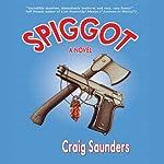 Spiggot: A Depraved Comedy   Craig Saunders
