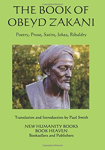 The Book of Obeyd Zakani: Poetry, Prose, Satire, Jokes, Ribaldry