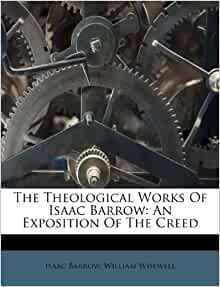 The Theological Works Of Isaac Barrow An Exposition Of
