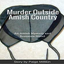 Murder Outside Amish Country: An Amish Mystery and Romance Novel Audiobook by Paige Millikin Narrated by David Howard