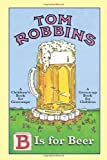 B Is for Beer. Tom Robbins