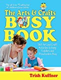 The Arts & Crafts Busy Book: 365 Art and Craft Activities to Keep Toddlers and Preschoolers Busy